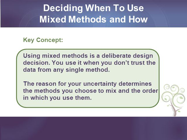 Deciding When To Use Mixed Methods and How