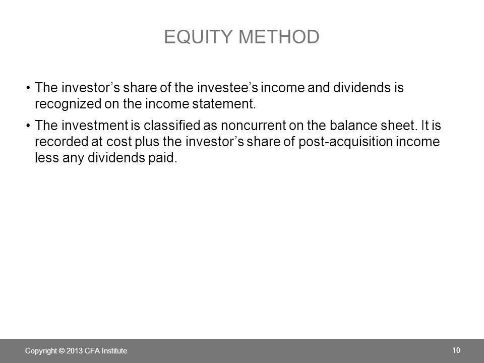 Equity method The investor's share of the investee's income and dividends is recognized on the income statement.