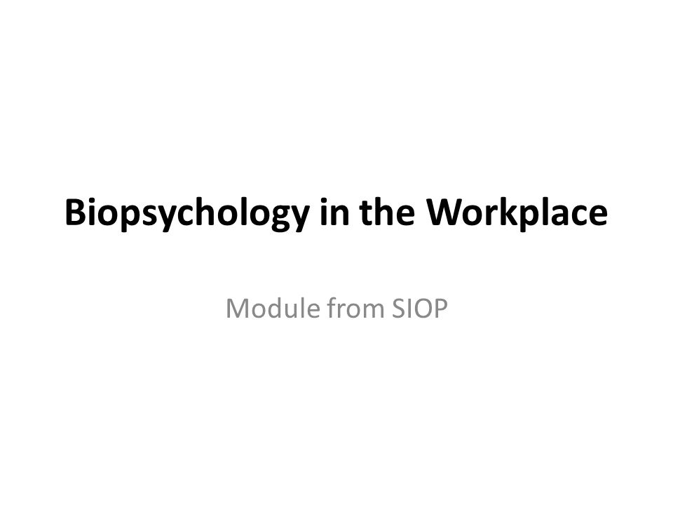 Biopsychology in the Workplace