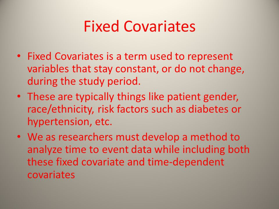 Fixed Covariates Fixed Covariates is a term used to represent variables that stay constant, or do not change, during the study period.