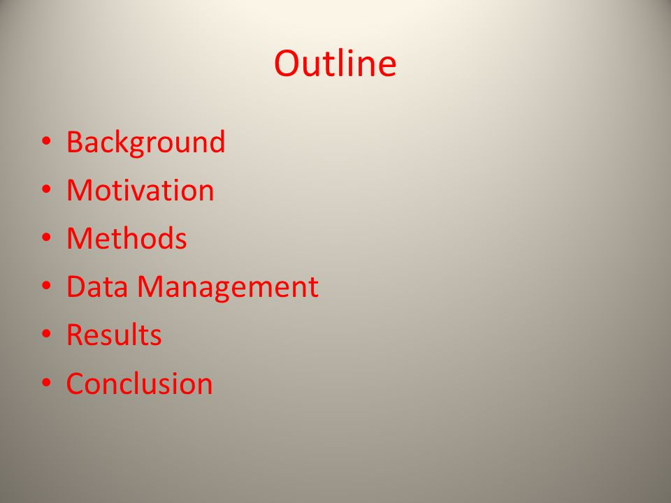 Outline Background Motivation Methods Data Management Results