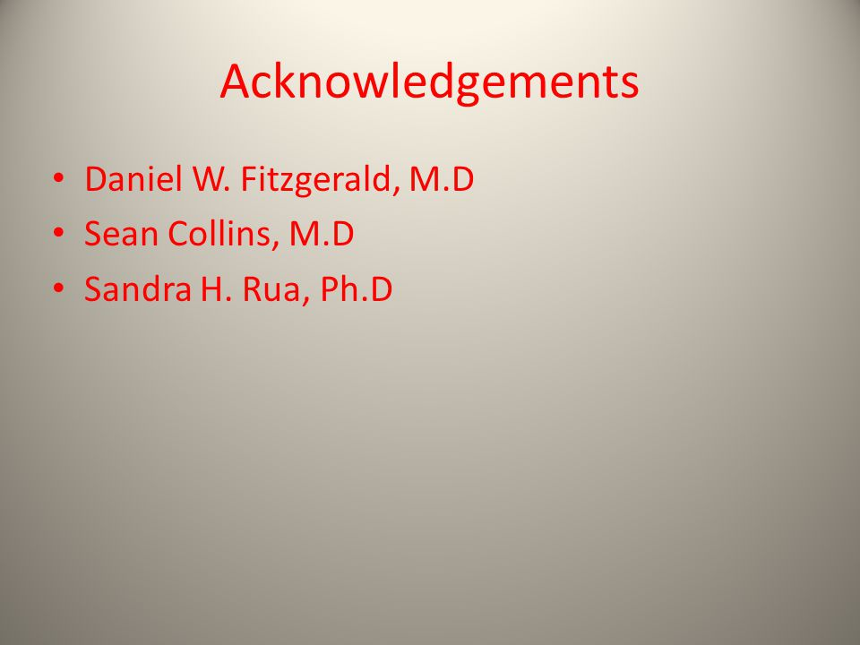 Acknowledgements Daniel W. Fitzgerald, M.D Sean Collins, M.D