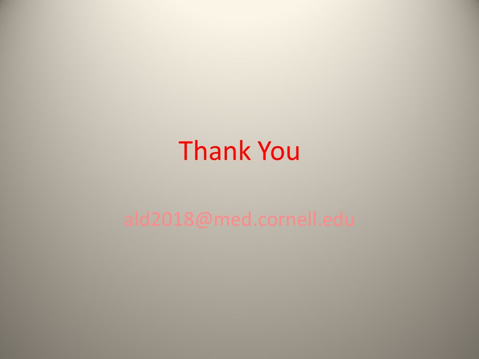 Thank You ald2018@med.cornell.edu