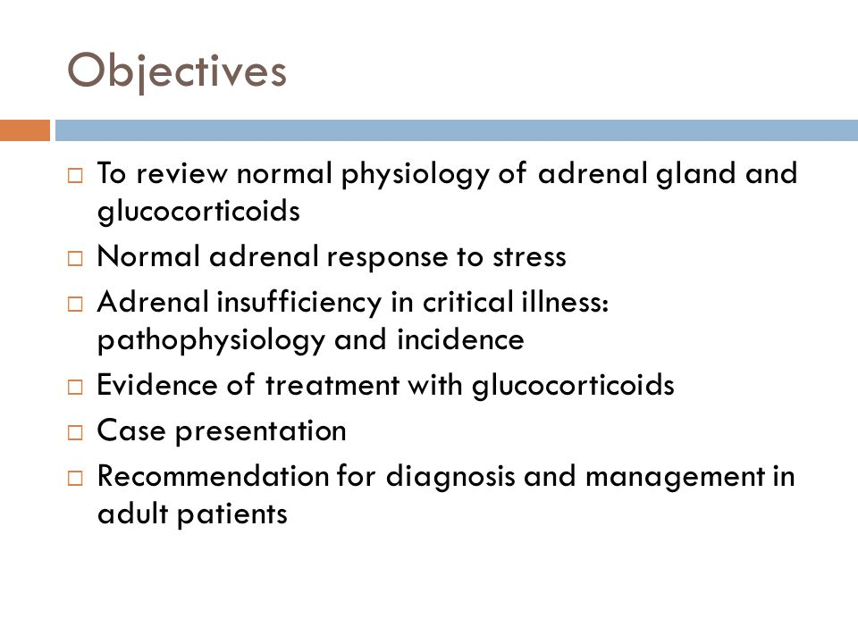 Objectives To review normal physiology of adrenal gland and glucocorticoids. Normal adrenal response to stress.
