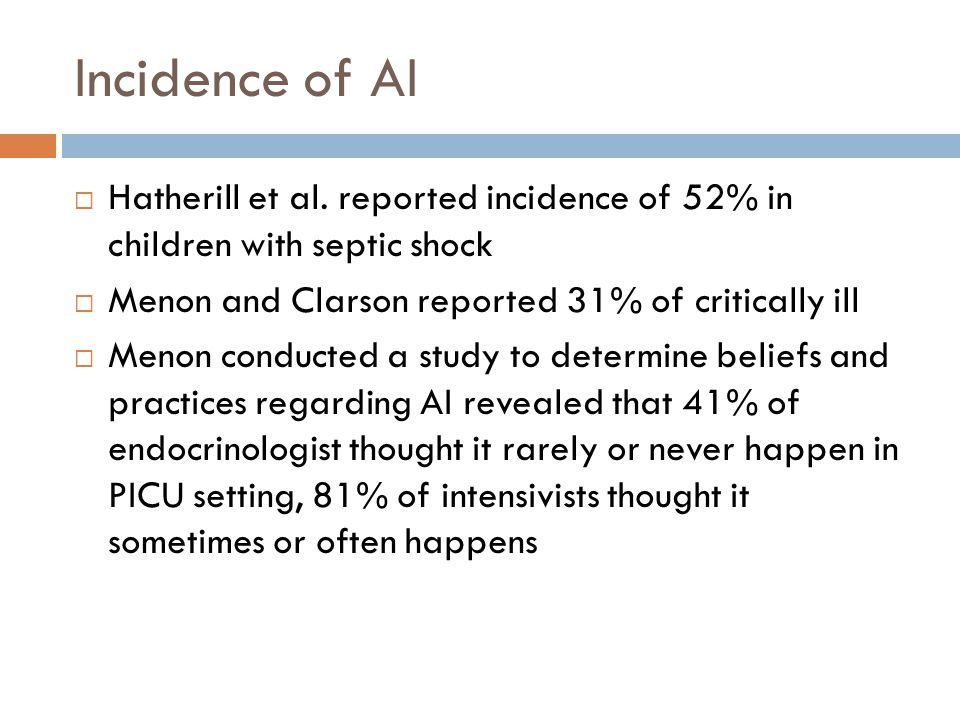 Incidence of AI Hatherill et al. reported incidence of 52% in children with septic shock. Menon and Clarson reported 31% of critically ill.