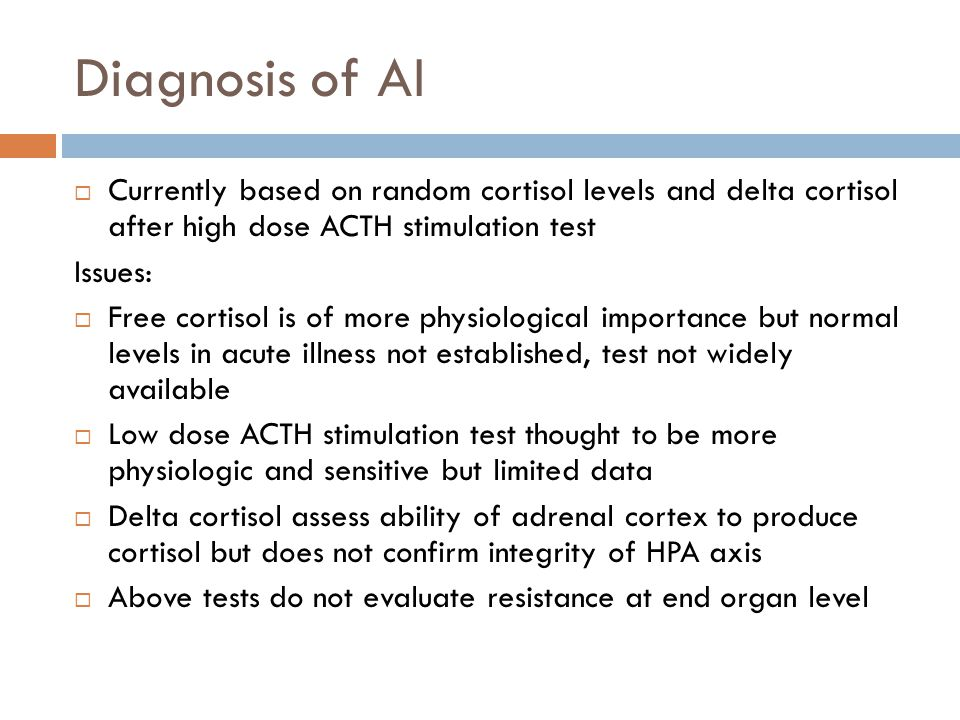 Diagnosis of AI Currently based on random cortisol levels and delta cortisol after high dose ACTH stimulation test.