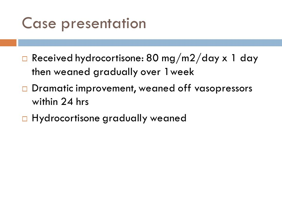 Case presentation Received hydrocortisone: 80 mg/m2/day x 1 day then weaned gradually over 1week.