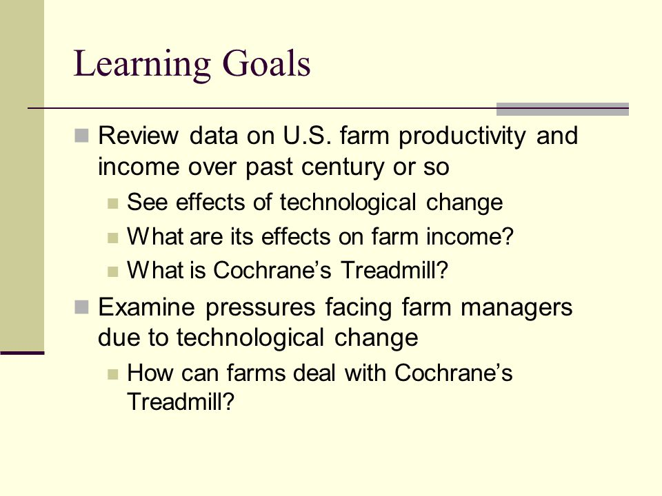 Learning Goals Review data on U.S. farm productivity and income over past century or so. See effects of technological change.