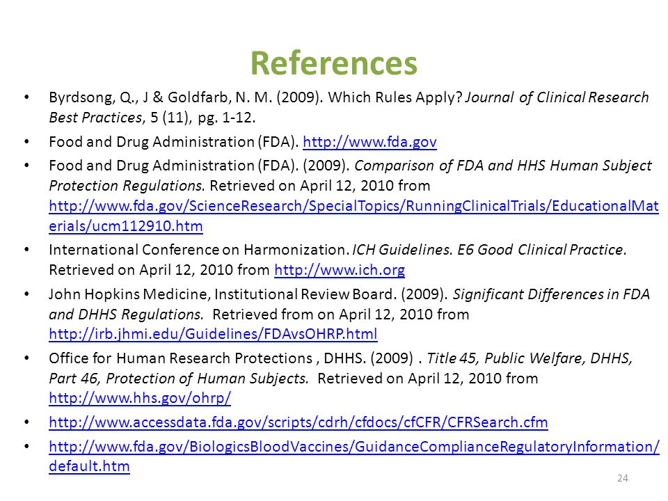 References Byrdsong, Q., J & Goldfarb, N. M. (2009). Which Rules Apply Journal of Clinical Research Best Practices, 5 (11), pg. 1-12.