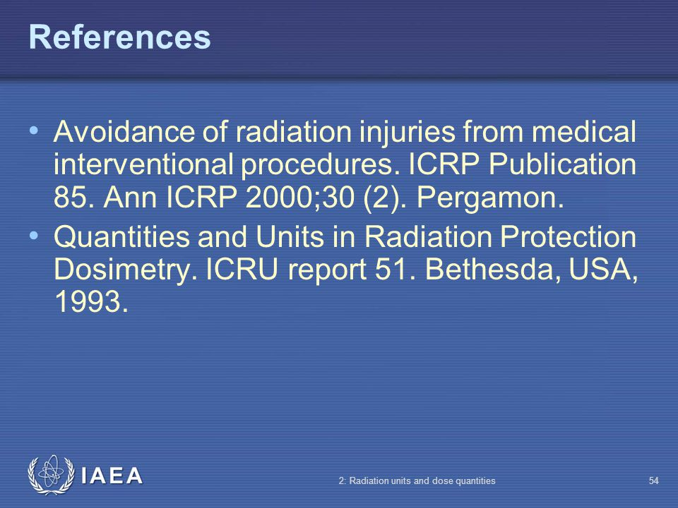 References Avoidance of radiation injuries from medical interventional procedures. ICRP Publication 85. Ann ICRP 2000;30 (2). Pergamon.