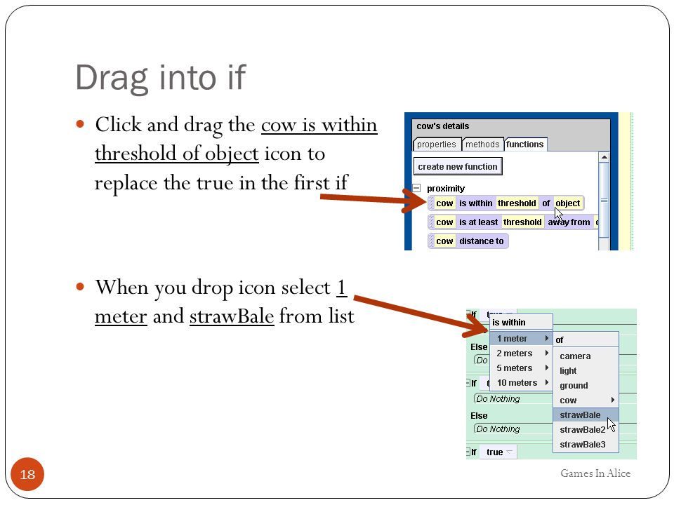 Drag into if Click and drag the cow is within threshold of object icon to replace the true in the first if.
