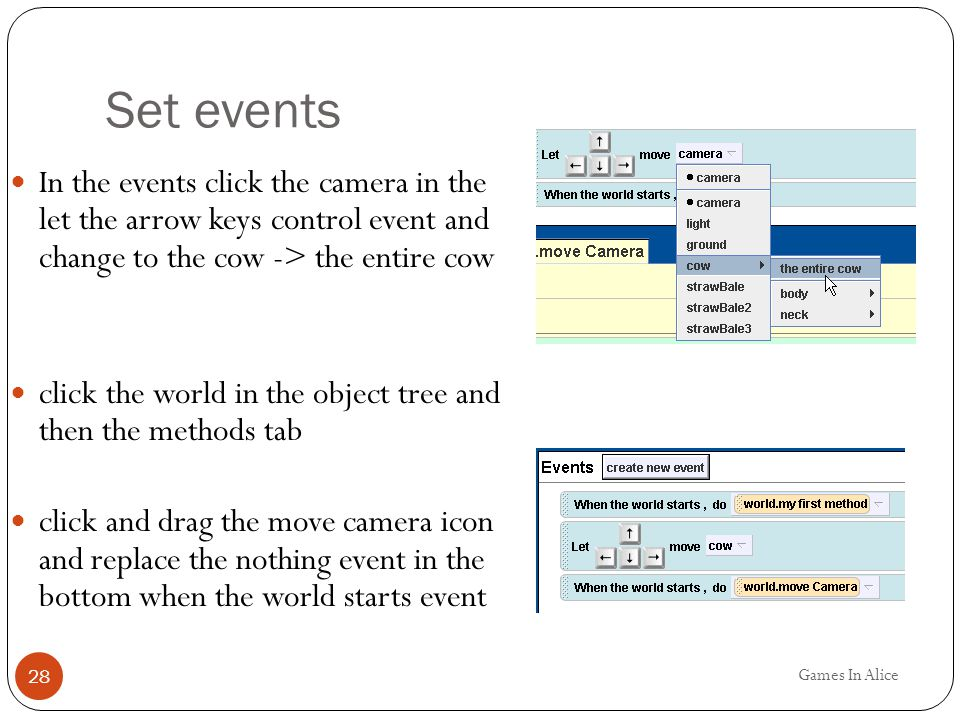 Set events In the events click the camera in the let the arrow keys control event and change to the cow -> the entire cow.