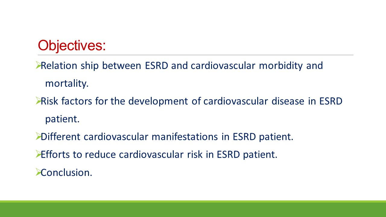 Objectives: Relation ship between ESRD and cardiovascular morbidity and. mortality.