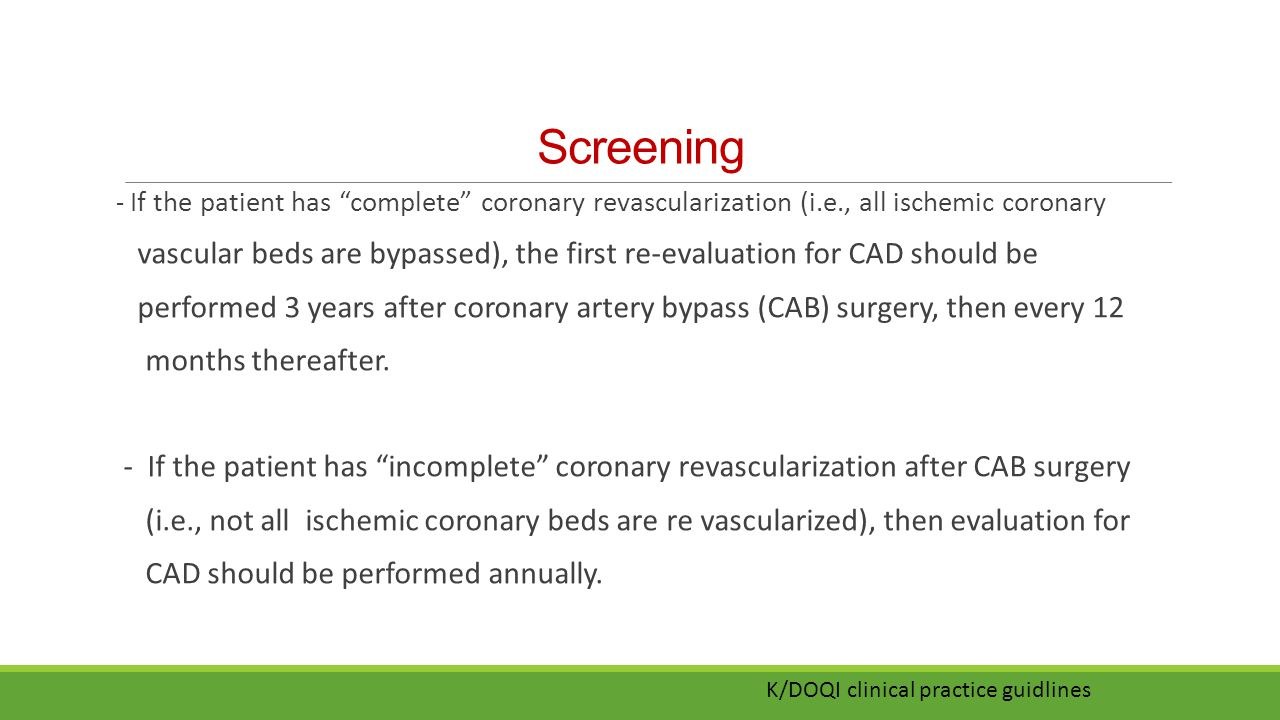 Screening - If the patient has complete coronary revascularization (i.e., all ischemic coronary.