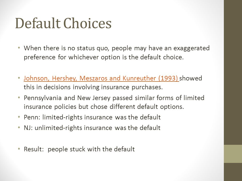 Default Choices When there is no status quo, people may have an exaggerated preference for whichever option is the default choice.