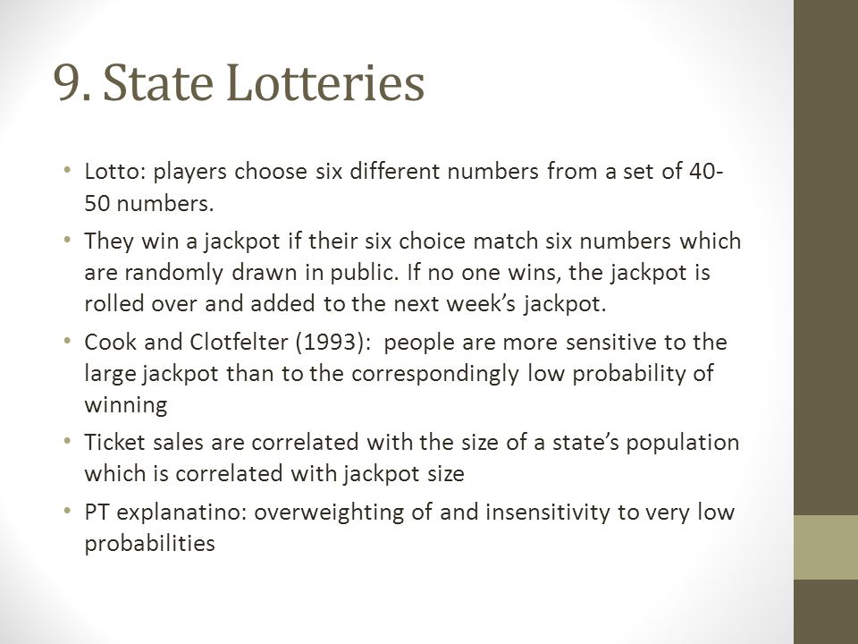 9. State Lotteries Lotto: players choose six different numbers from a set of 40-50 numbers.