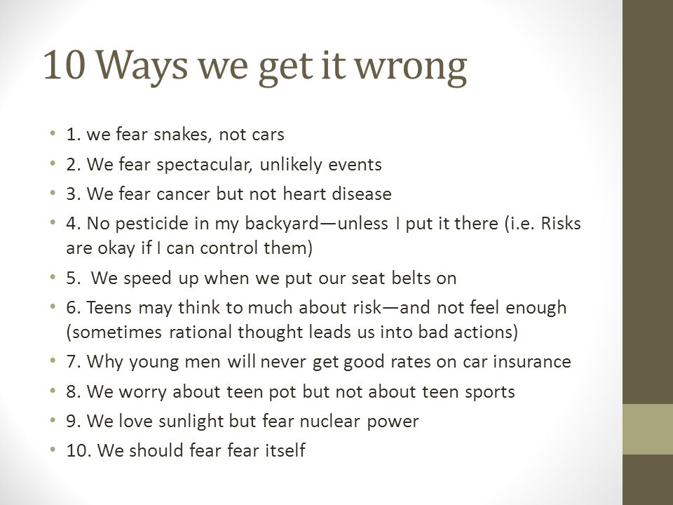 10 Ways we get it wrong 1. we fear snakes, not cars