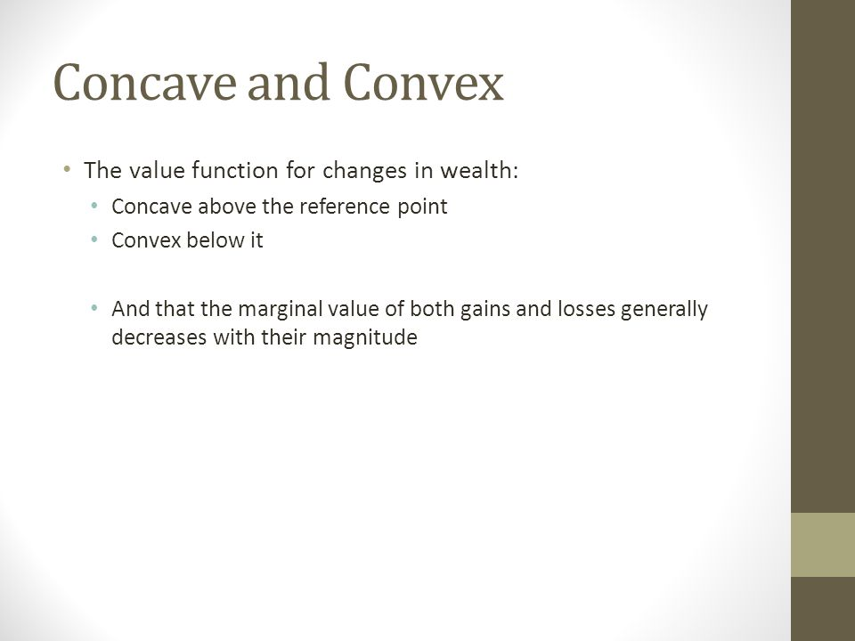 Concave and Convex The value function for changes in wealth: