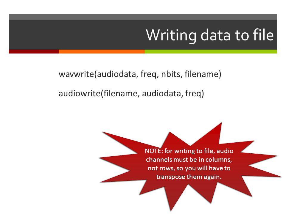 Writing data to file wavwrite(audiodata, freq, nbits, filename) audiowrite(filename, audiodata, freq)