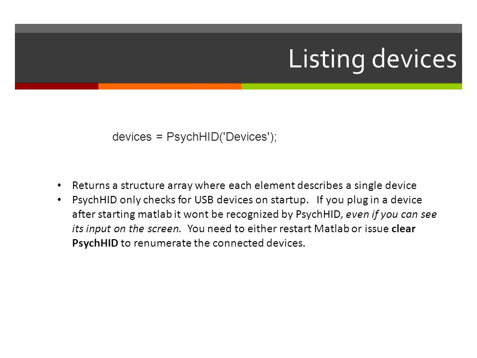 Listing devices devices = PsychHID( Devices );