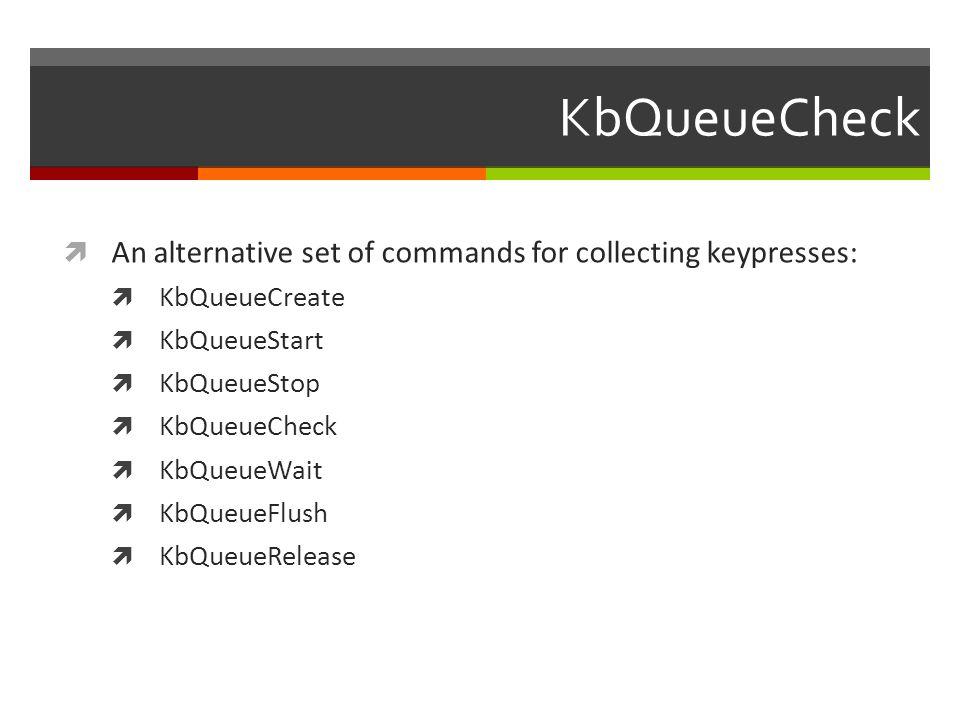 KbQueueCheck An alternative set of commands for collecting keypresses: