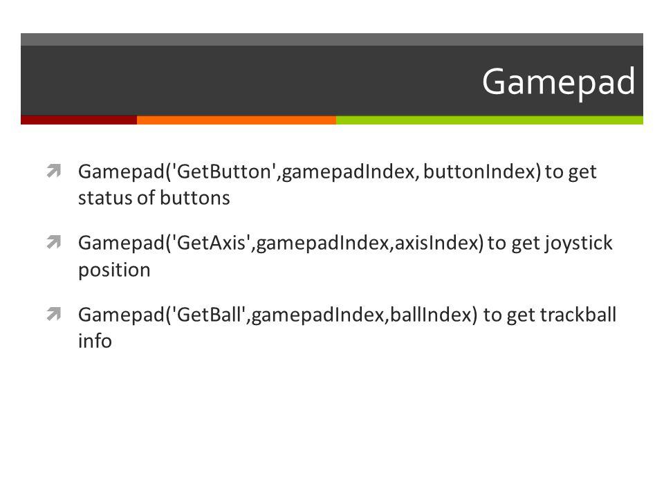 Gamepad Gamepad( GetButton ,gamepadIndex, buttonIndex) to get status of buttons.