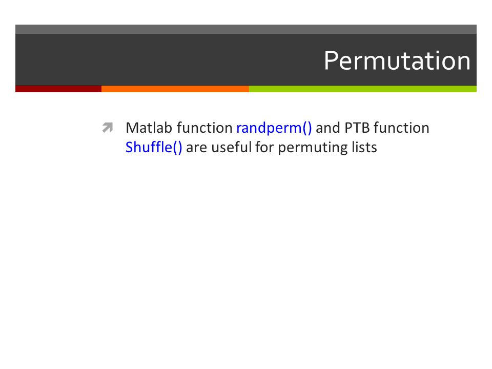 Permutation Matlab function randperm() and PTB function Shuffle() are useful for permuting lists