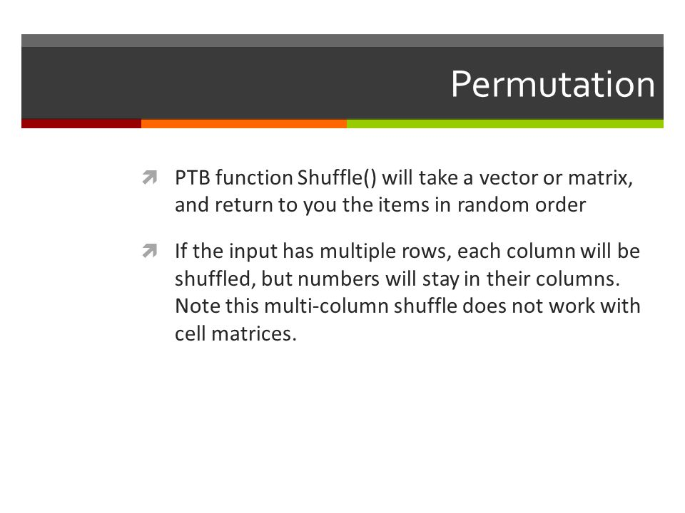 Permutation PTB function Shuffle() will take a vector or matrix, and return to you the items in random order.