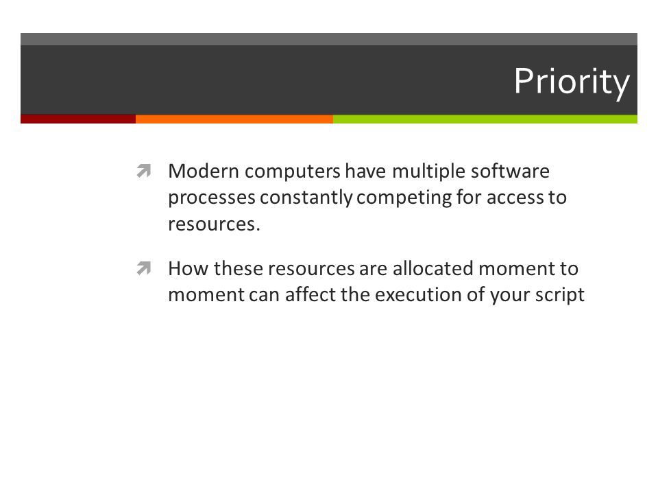 Priority Modern computers have multiple software processes constantly competing for access to resources.