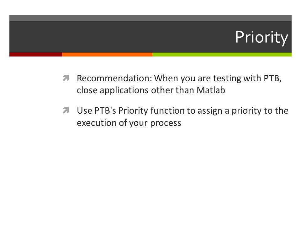 Priority Recommendation: When you are testing with PTB, close applications other than Matlab.