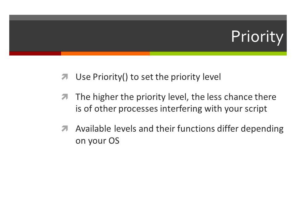 Priority Use Priority() to set the priority level