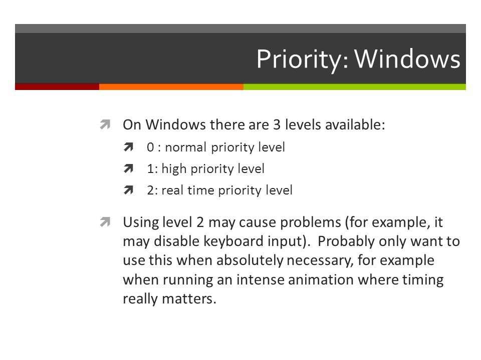 Priority: Windows On Windows there are 3 levels available: