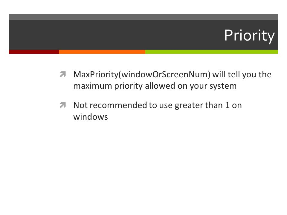 Priority MaxPriority(windowOrScreenNum) will tell you the maximum priority allowed on your system.