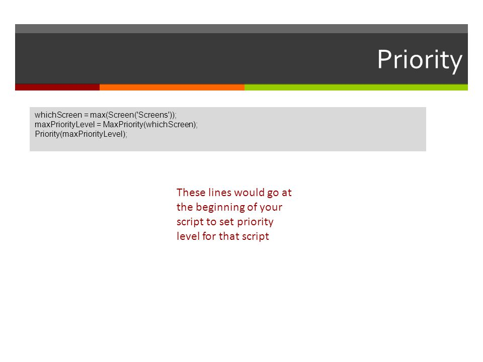 Priority whichScreen = max(Screen( Screens )); maxPriorityLevel = MaxPriority(whichScreen); Priority(maxPriorityLevel);
