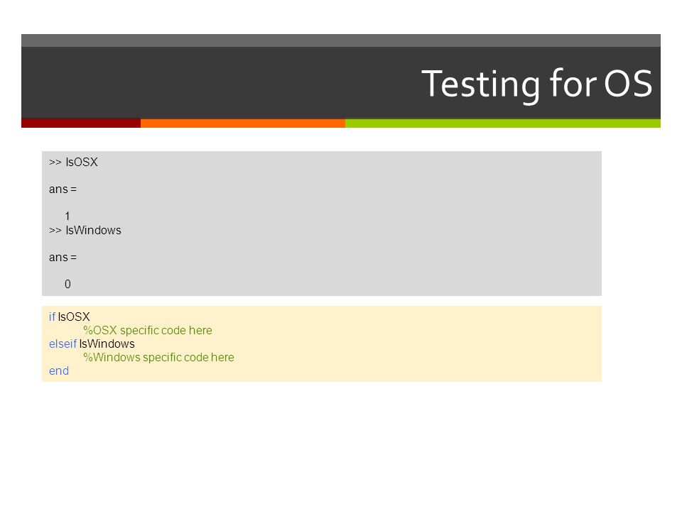 Testing for OS >> IsOSX ans = 1 >> IsWindows if IsOSX