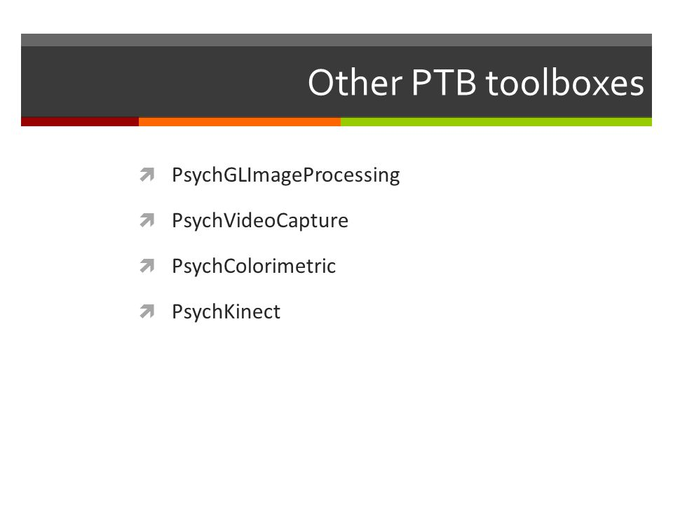 Other PTB toolboxes PsychGLImageProcessing PsychVideoCapture