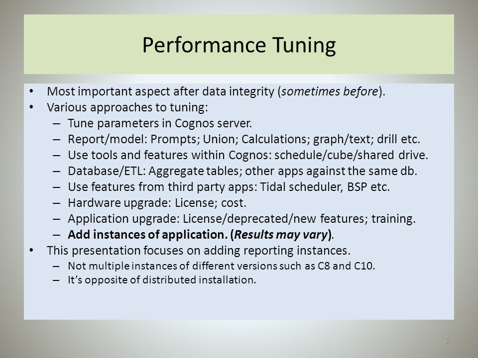 Performance Tuning Most important aspect after data integrity (sometimes before). Various approaches to tuning: