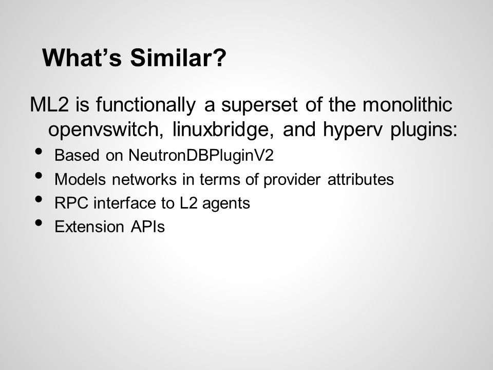 What's Similar ML2 is functionally a superset of the monolithic openvswitch, linuxbridge, and hyperv plugins: