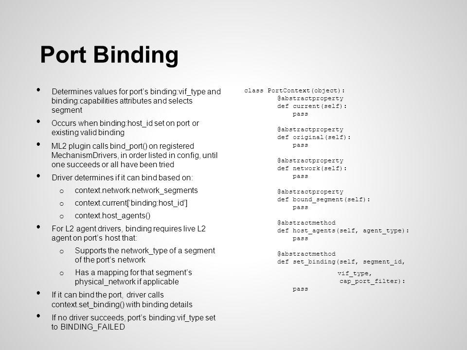 Port Binding Determines values for port's binding:vif_type and binding:capabilities attributes and selects segment.