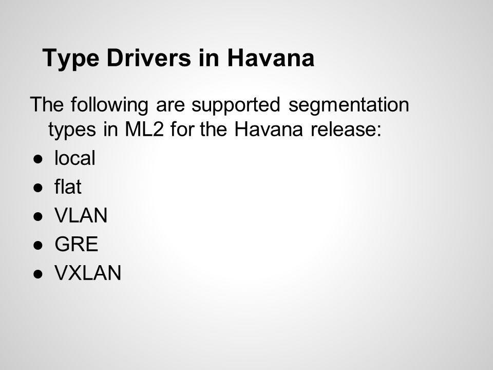 Type Drivers in Havana The following are supported segmentation types in ML2 for the Havana release:
