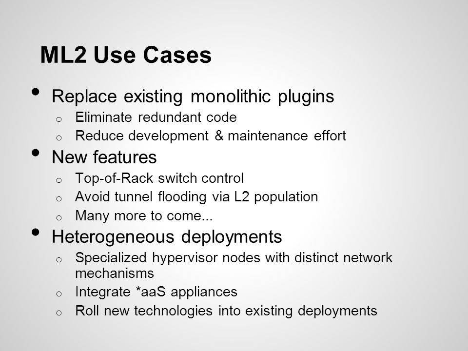 ML2 Use Cases Replace existing monolithic plugins New features