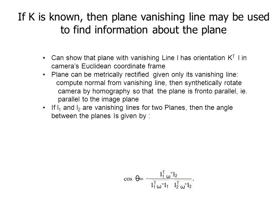 If K is known, then plane vanishing line may be used to find information about the plane
