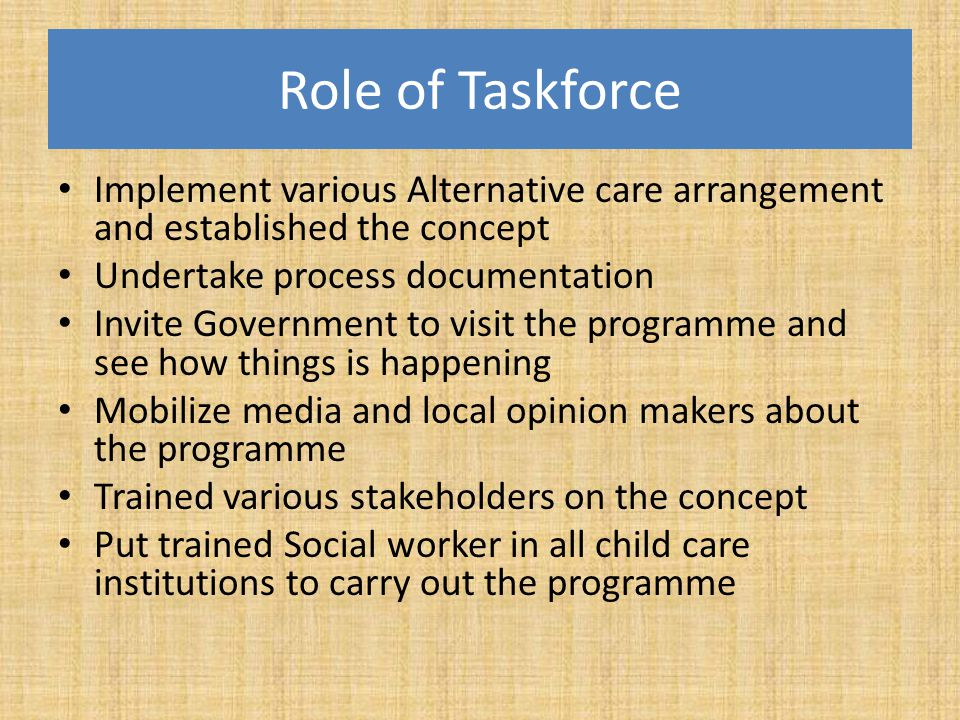 Role of Taskforce Implement various Alternative care arrangement and established the concept. Undertake process documentation.