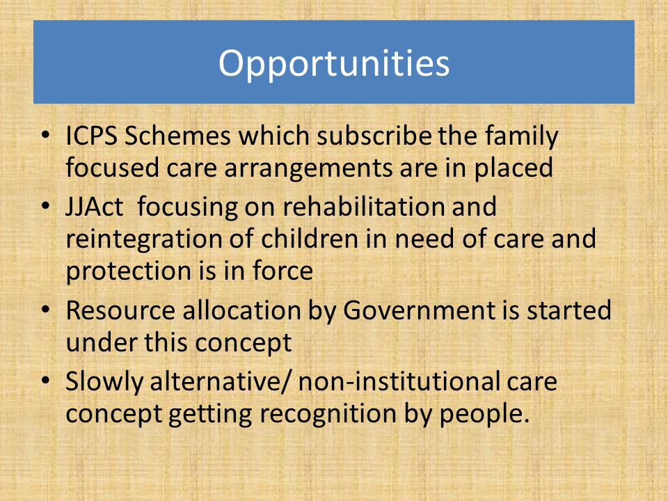Opportunities ICPS Schemes which subscribe the family focused care arrangements are in placed.