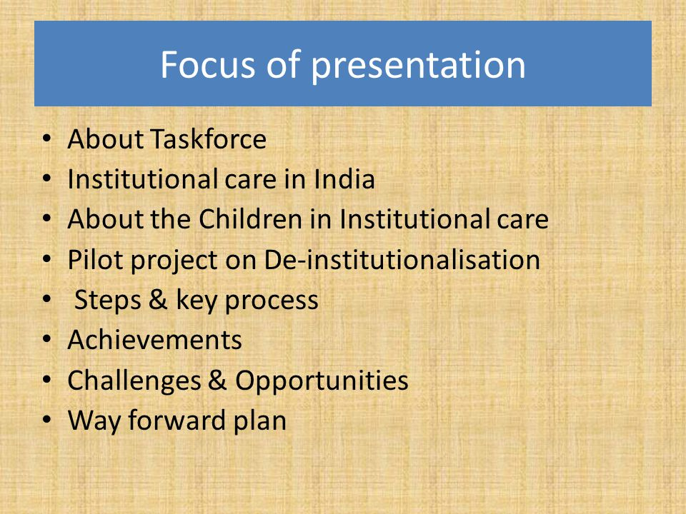 Focus of presentation About Taskforce Institutional care in India