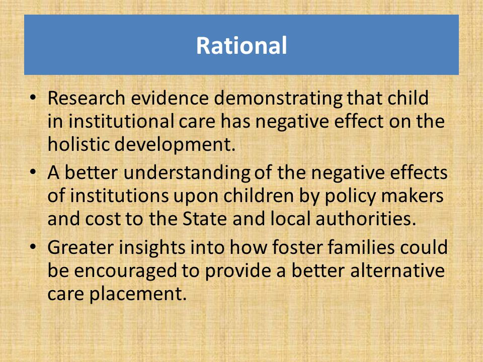 Rational Research evidence demonstrating that child in institutional care has negative effect on the holistic development.
