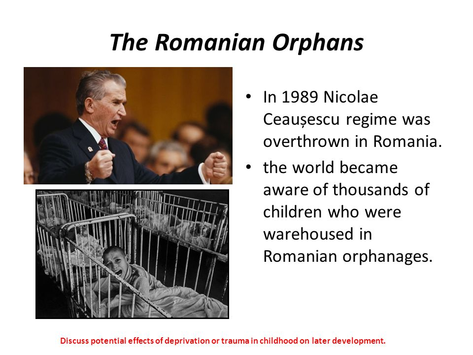 The Romanian Orphans In 1989 Nicolae Ceaușescu regime was overthrown in Romania.