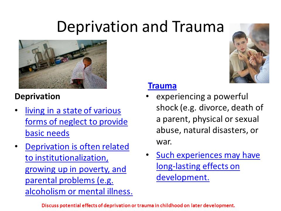 Deprivation and Trauma