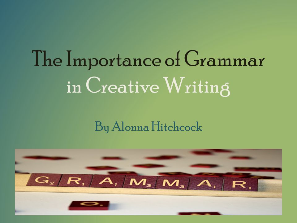 The Importance of Grammar in Creative Writing