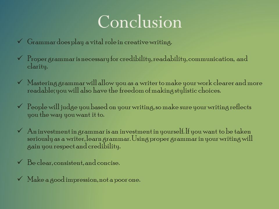 Conclusion Grammar does play a vital role in creative writing.